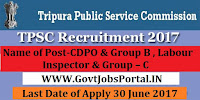 Tripura Public Service Commission Recruitment 2017– CDPO & Group B , Labour Inspector & Group – C
