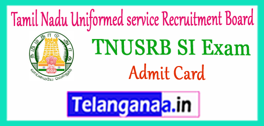 TNUSRB Tamil Nadu Uniformed service Recruitment Board SI Admit Card 2017