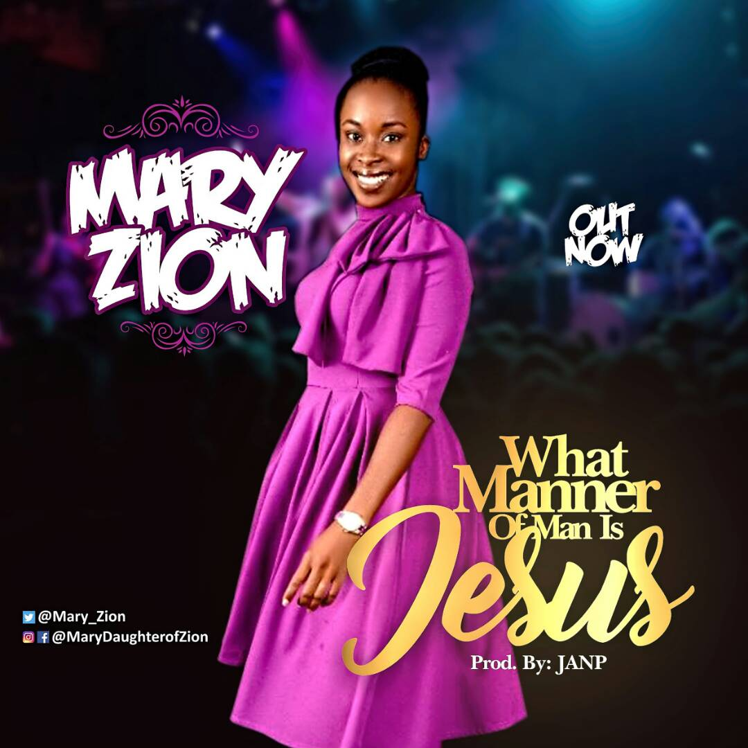 Songs Download. Mary Zion. What Manner of Man Is Jesus. Gospel redefined