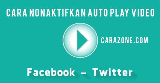 Cara Nonaktifkan auto play video di Facebook dan Twitter