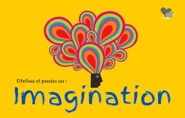 Voici l'imagination en quelques citations