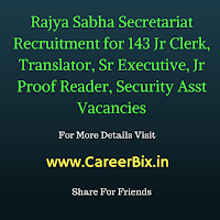 Rajya Sabha Secretariat Recruitment for 143 Jr Clerk, Translator, Sr Executive, Jr Proof Reader, Security Asst Vacancies