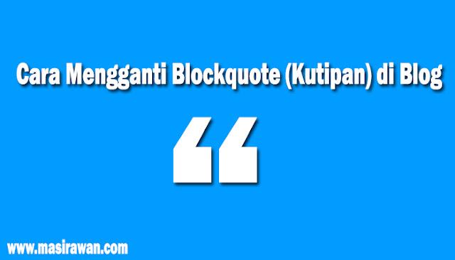 Cara Mengganti Blockquote (Kutipan) di Blog dan 24 Contoh Tampilannya