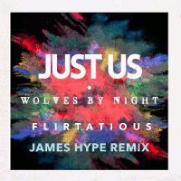 Download music mp3 320Kbps. Just Us, Wolves By Night - Flirtatious (James Hype Remix)