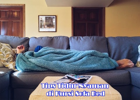 Tips Tidur Nyaman di Kursi Sofa Bed
