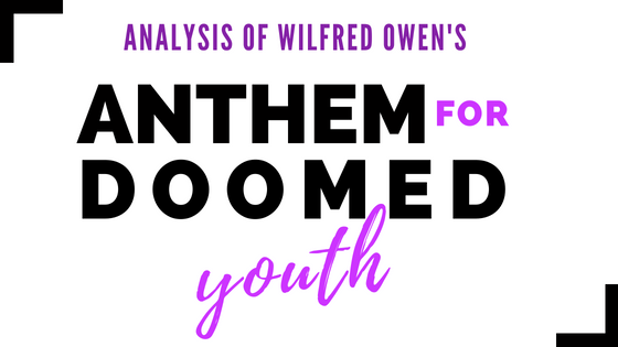 Anthem for Doomed Youth by Wilfred Owen- Analysis