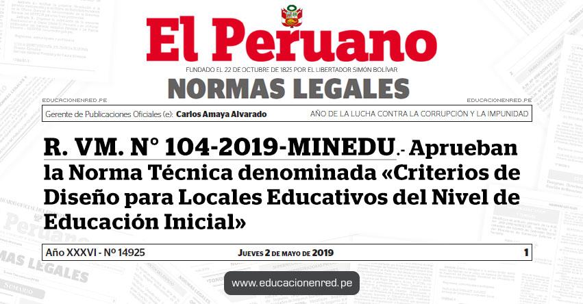 R. VM. N° 104-2019-MINEDU - Aprueban la Norma Técnica denominada «Criterios de Diseño para Locales Educativos del Nivel de Educación Inicial» www.minedu.gob.pe