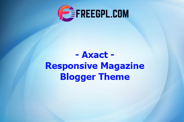 Axact - Responsive Magazine Blogger Theme Nulled Download Free