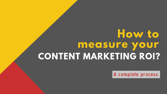 How to measure content marketing ROI, performance, effectiveness and overall success