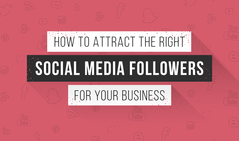 How to Attract the RIGHT Social Media Followers for Your Business