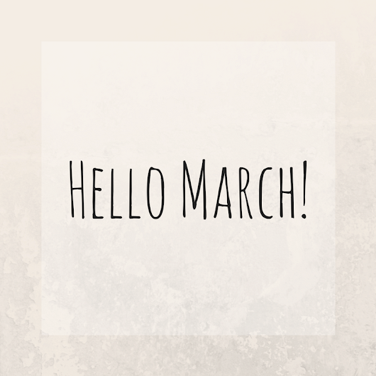 Life | Hello March...