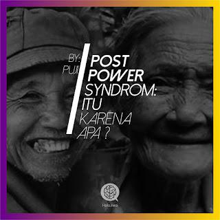 Post power syndrome: <i>itu karena apa ?</i>