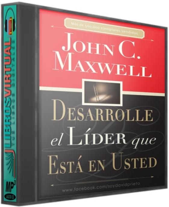 Desarrolle el líder que está en usted – John C. Maxwell [AudioLibro]