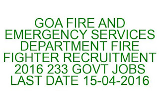 GOA FIRE AND EMERGENCY SERVICES DEPARTMENT FIRE FIGHTER RECRUITMENT 2016 233 GOVT JOBS 15-04-2016