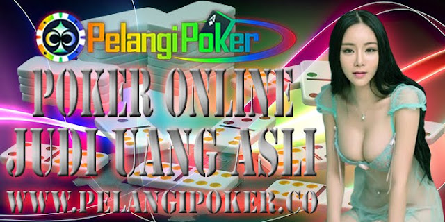 Poker-Online-Judi-Uang-Asli-Pelangi-Poker