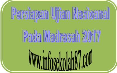 Persiapan Pelaksanaan Ujian Nasional UN 2017 Pada Madrasah