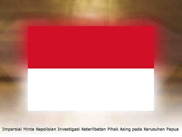 Imparsial Minta Kepolisian Investigasi Keterlibatan Pihak Asing pada Kerusuhan Papua