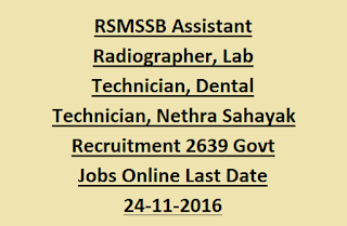 RSMSSB Assistant Radiographer, Lab Technician, Dental Technician, Nethra Sahayak Recruitment 2639 Govt Jobs Online Last Date 24-11-2016
