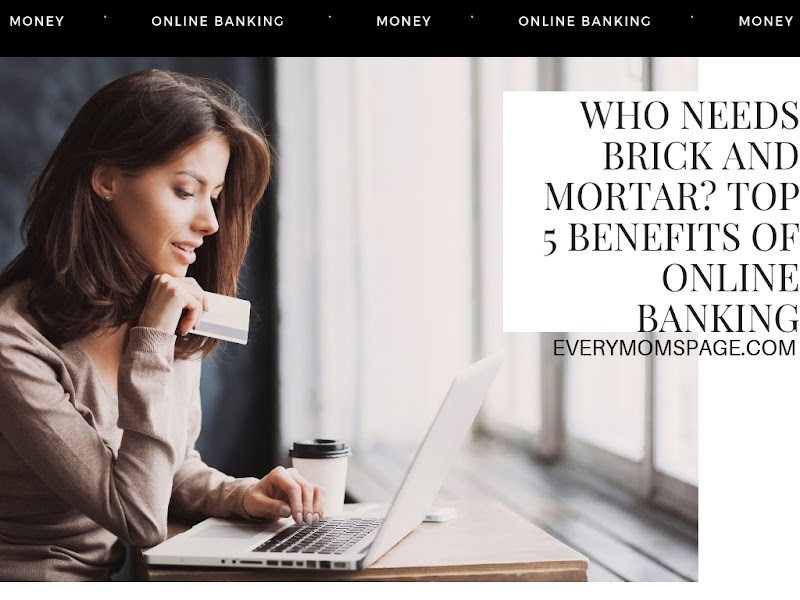 Who Needs Brick and Mortar? Top 5 Benefits of Online Banking