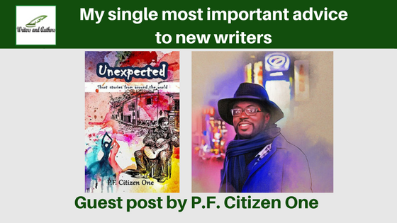 My single most important advice to new writers, guest post by P.F. Citizen One