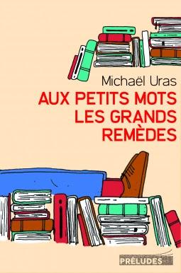 Aux petits mots les grands remèdes - Michael Uras