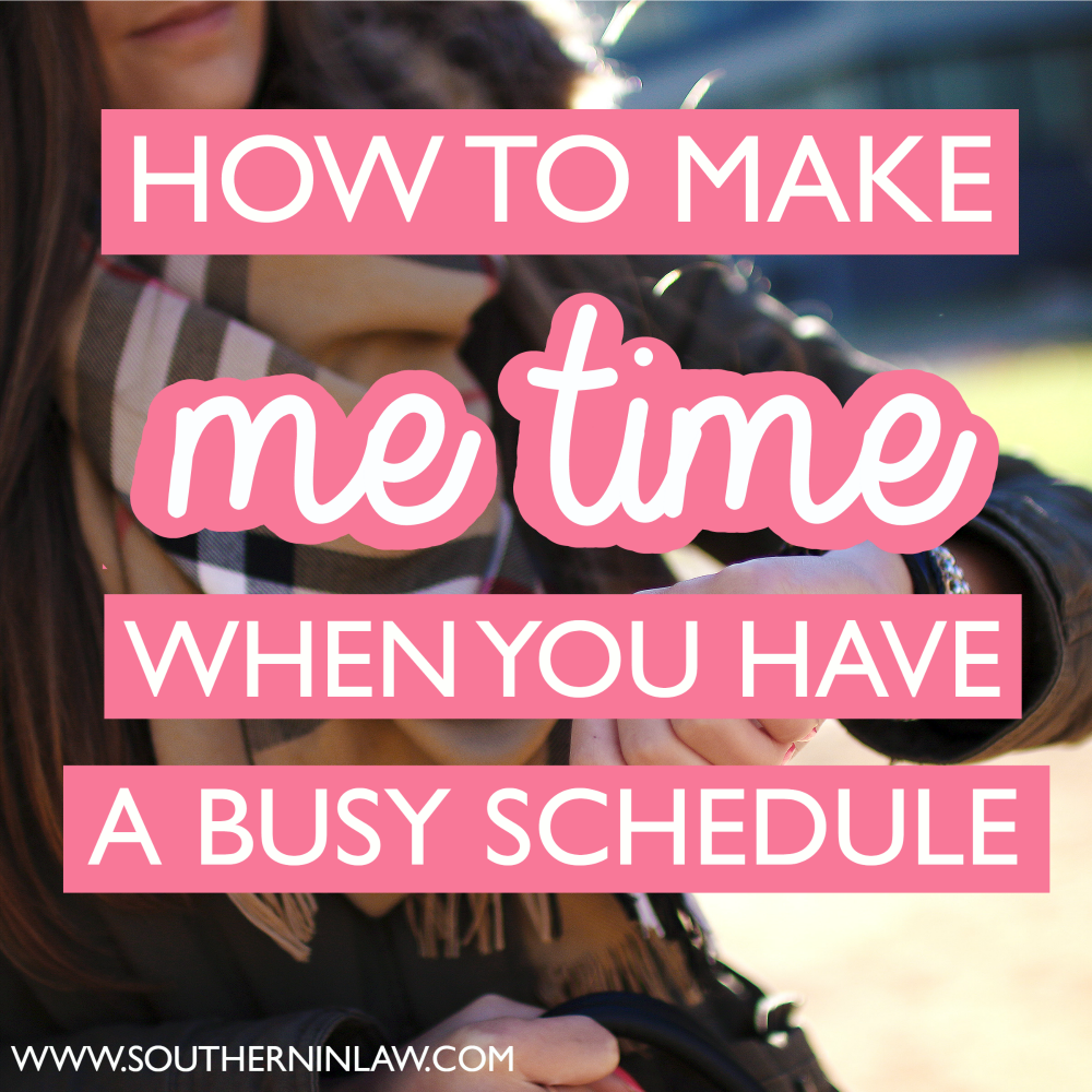 southern in law how to make me time when you have a busy schedule