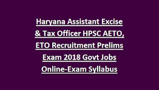 Haryana Assistant Excise & Tax Officer HPSC AETO, ETO Recruitment Prelims Exam 2018 Govt Jobs Online-Exam Syllabus