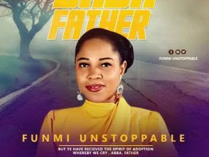 DOWNLOAD GOSPEL MP3: Funmi Unstoppable - Baba (Father) + Worship Medley | @Funmiunstoppable