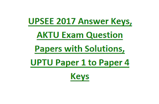 UPSEE 2017 Answer Keys, AKTU Exam Question Papers with Solutions, UPTU Paper 1 to Paper 4 Keys