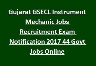 Gujarat GSECL Instrument Mechanic Jobs Recruitment Exam Notification 2017 44 Govt Jobs Online