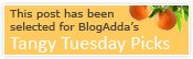 This post has been selected for BlogAdda's Tangy Tuesday Picks