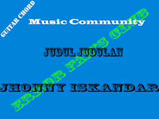 Chord Gitar Jhonny Iskandar | Judul Judulan