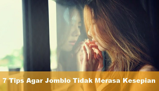 7 Tips Atasi Kesepian Saat Jomblo Biar Kamu Nggak Merana