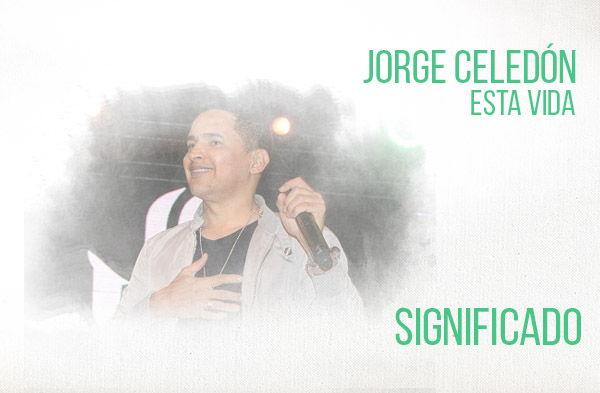 Esta Vida significado de la canción de Jorge Celedón.