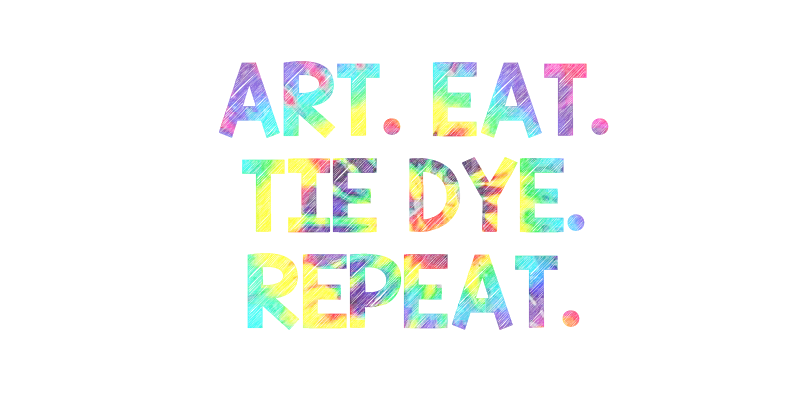 Art. Eat. Tie Dye. Repeat.