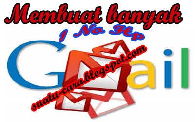 Tips Membuat Banyak Akun Gmail Baru Tanpa Verifikasi No Handphone