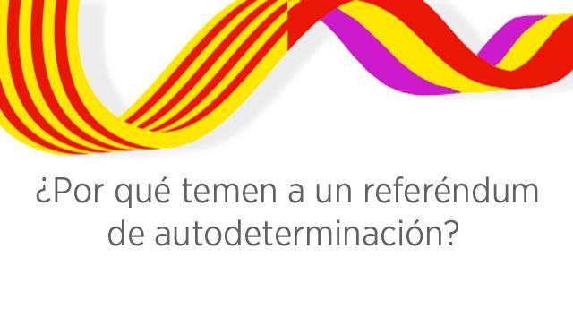 ¿Por qué temen a un referéndum de autodeterminación?