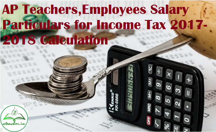 AP Teachers,Employees Salary Particulars(Pay Details) for Income Tax 2017-2018 Calculation