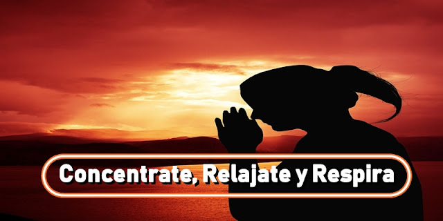 Concentrate Relajate y Respira
