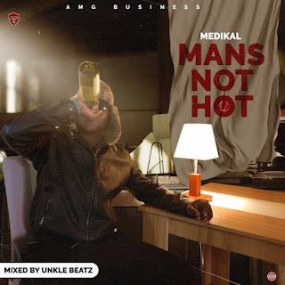 Lyrics: Medikal - Mans Not Hot