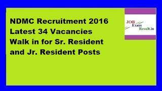 NDMC Recruitment 2016 Latest 34 Vacancies Walk in for Sr. Resident and Jr. Resident Posts