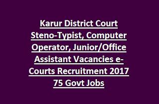 Karur District Court Steno-Typist, Computer Operator, Junior, Office Assistant Vacancies e-Courts Recruitment 2017 75 Govt Jobs