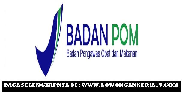 Rekrutmen Lowongan Terbaru Badan Pengawas Obat dan Makanan (BPOM)
