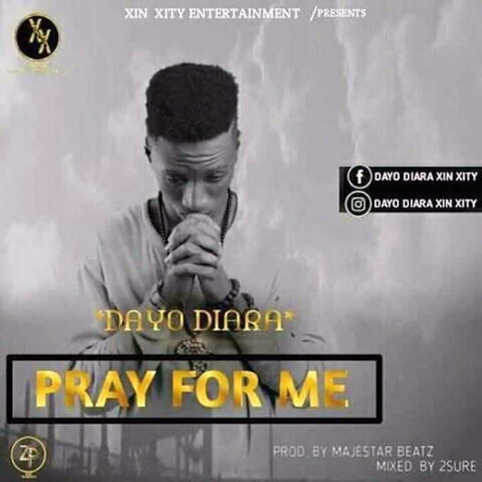 MUSIC: DAYO DIARA PRAY FOR ME