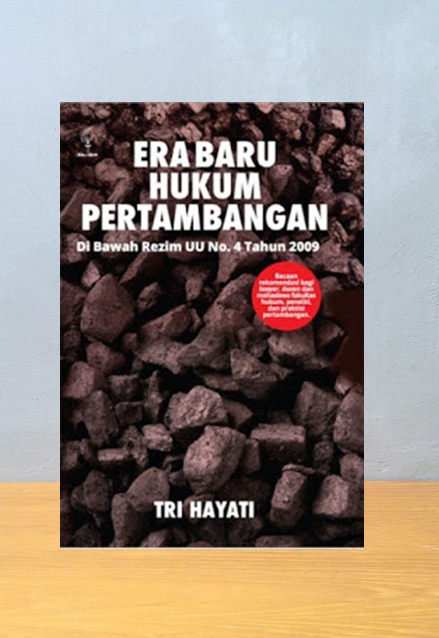 ERA BARU PERTAMBANGAN : DI BAWAH REZIM UU NO.4 TAHUN 2009, Tri Hayati