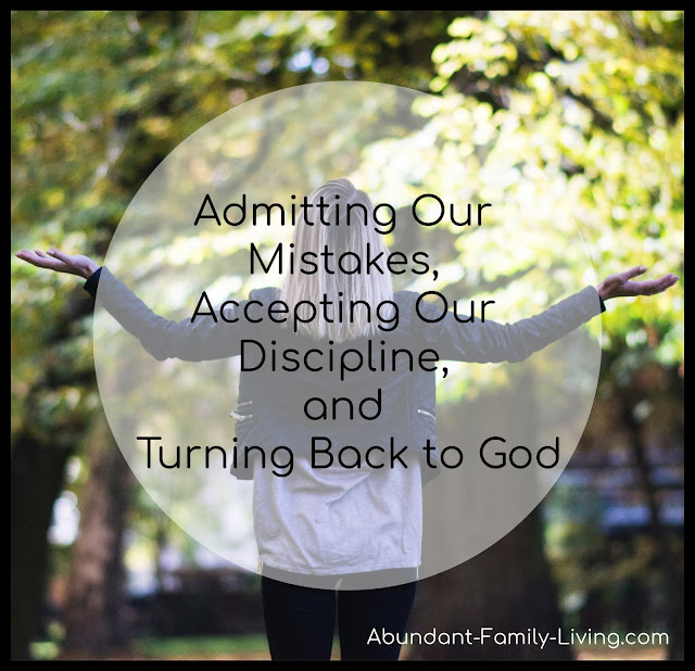 https://www.abundant-family-living.com/2019/02/admitting-mistakes-accepting-discipline-turning-back-to-God.html