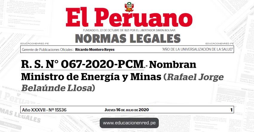 R. S. N° 067-2020-PCM.- Nombran Ministro de Energía y Minas (Rafael Jorge Belaúnde Llosa)