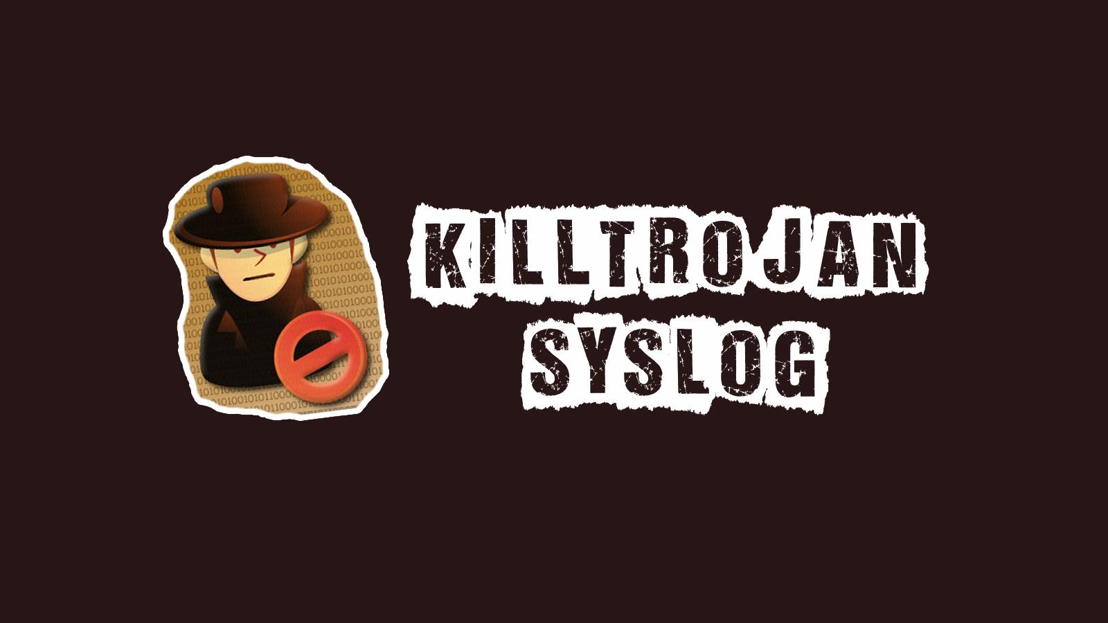 Killtrojan Syslog - Tool To Detect Malware Activity On a System