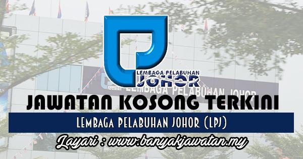Jawatan Kosong 2017 di Lembaga Pelabuhan Johor (LPJ) www.banyakjawatan.my
