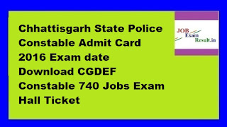 Chhattisgarh State Police Constable Admit Card 2016 Exam date Download CGDEF Constable 740 Jobs Exam Hall Ticket